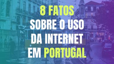 8 fatos sobre o uso da Internet em Portugal